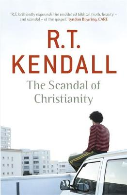 The Scandal of Christianity by R. T. Kendall