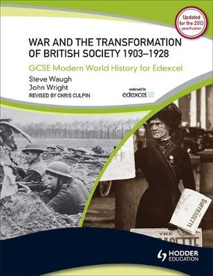 GCSE Modern World History for Edexcel: War and the Transformation of British society 1903-1928 by Steve Waugh, John Wright
