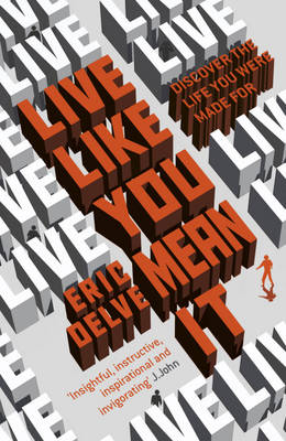 Live Like You Mean It Discovering the Life You Were Made for by Eric Delve