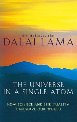 The Universe In A Single Atom How science and spirituality can serve our world by His Holiness Tenzin Gyatso the Dalai Lama