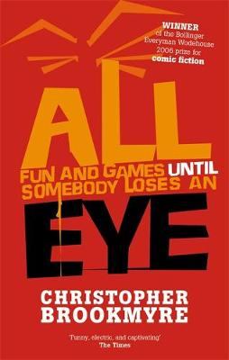 All Fun and Games Until Somebody Loses an Eye by Christopher Brookmyre