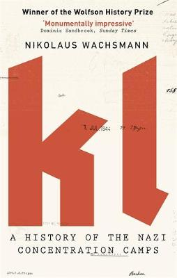 KL A History of the Nazi Concentration Camps by Nikolaus Wachsmann