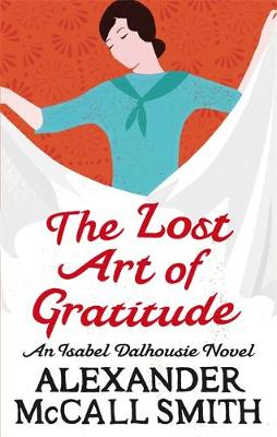 The Lost Art of Gratitude : An Isabel Dalhousie Novel by Alexander McCall Smith