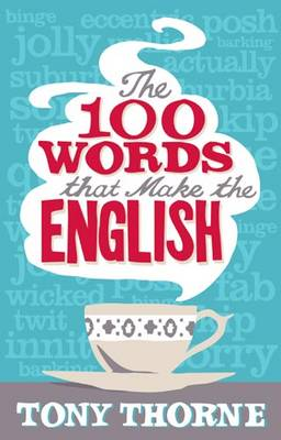 Jolly Wicked Actually: The Hundred Words That Make Us English by Tony Thorne