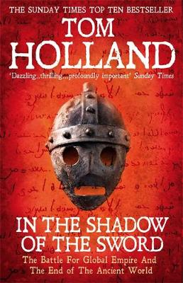 In the Shadow of the Sword The Battle for Global Empire and the End of the Ancient World by Tom Holland