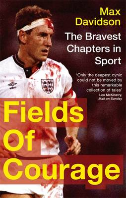 Fields of Courage The Bravest Chapters in Sport by Max Davidson