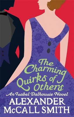 The Charming Quirks of Others An Isabel Dalhousie Novel by Alexander McCall Smith