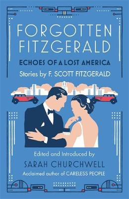 Forgotten Fitzgerald Echoes of a Lost America by F. Scott Fitzgerald, Sarah Churchwell