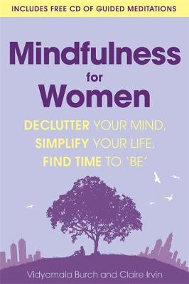 Mindfulness for Women Declutter Your Mind, Simplify Your Life, Find Time to 'Be' by Claire Irvin, Vidyamala Burch