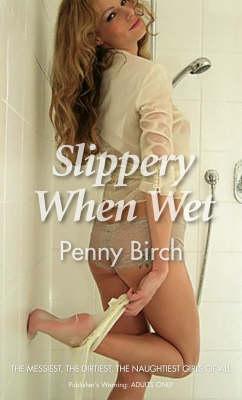 Slippery When Wet by Penny Birch