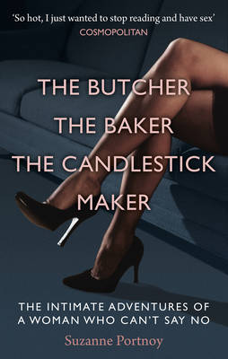 The Butcher, the Baker, the Candlestick Maker The Intimate Adventures of a Woman Who Can't Say No by Suzanne Portnoy