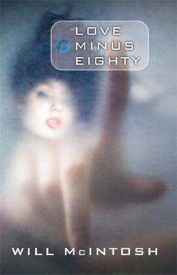 Love Minus Eighty by Will McIntosh