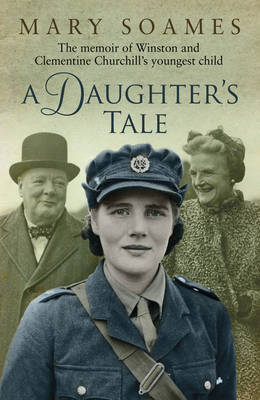 A Daughter's Tale The Memoir of Winston and Clementine Churchill's Youngest Child by Mary Soames