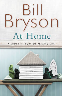 At Home - A Short History of Private Life by Bill Bryson