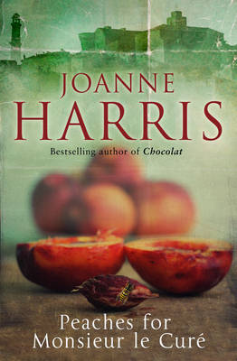 Peaches for Monsieur le Cure by Joanne Harris