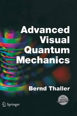 Advanced Visual Quantum Mechanics by Bernd Thaller