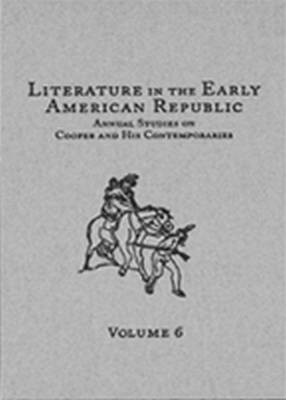 Literature in the Early American Republic Annual Studies on Cooper and His Contemporaries by Matthew Wynn Sivils