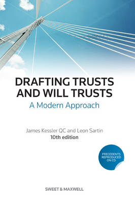 Drafting Trusts and Will Trusts A Modern Approach by James (Q.C) Kessler, Leon Sartin