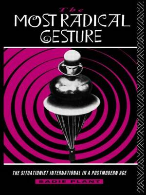The Most Radical Gesture Situationist International in a Postmodern Age by Sadie Plant