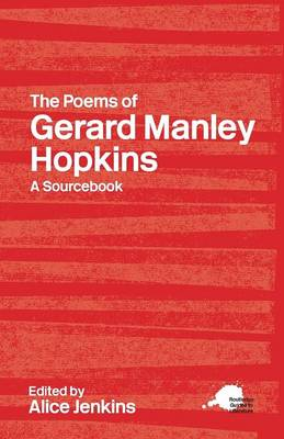 The Poems of Gerard Manley Hopkins A Routledge Study Guide and Sourcebook by Alice Jenkins