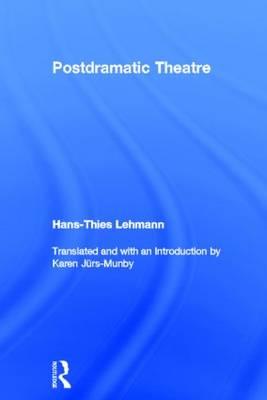 Postdramatic Theatre by Hans-Thies Lehmann