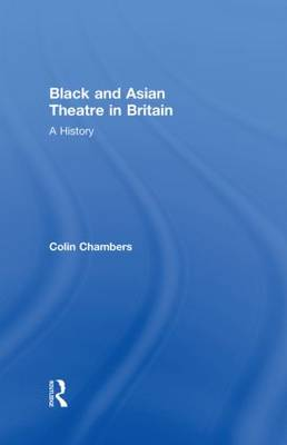 Black and Asian Theatre In Britain A History by Colin Chambers
