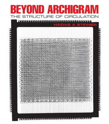 Beyond Archigram The Structure of Circulation by Hadas A. Steiner