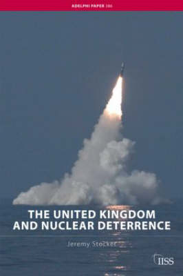 The United Kingdom and Nuclear Deterrence by Jeremy Stocker