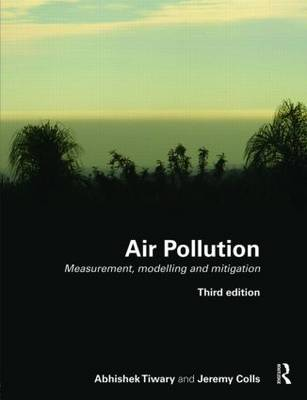 Air Pollution Measurement, Modelling and Mitigation by Jeremy Colls, Abhishek Tiwary