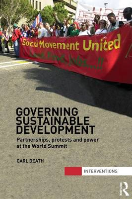 Governing Sustainable Development Partnerships, Protests and Power at the World Summit by Carl Death