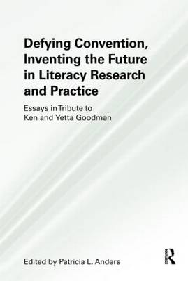 Defying Convention, Inventing the Future in Literary Research and Practice by Patricia L. Anders