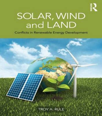 Solar, Wind and Land Conflicts in Renewable Energy Development by Troy A. (Arizona State University, USA) Rule