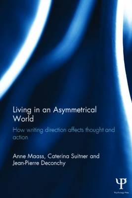Living in an Asymmetrical World How writing direction affects thought and action by Anne (University of Padua, Italy) Maass, Caterina (University of Padua, Italy) Suitner, Jean-Pierre (Paris West Unive Deconchy
