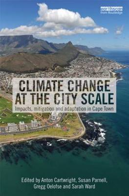 Climate Change at the City Scale  Impacts, Mitigation and Adaptation in Cape Town by Anton (University of Cape Town, South Africa) Cartwright