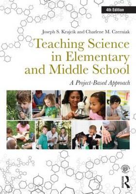 Teaching Science in Elementary and Middle School A Project-Based Approach by Joseph S. Krajcik, Charlene M. Czerniak