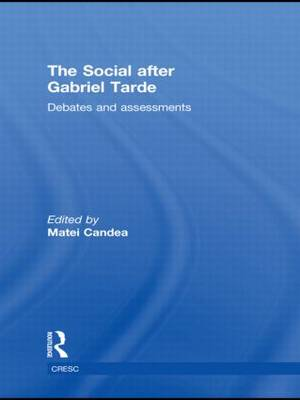 The Social After Gabriel Tarde Debates and Assessments by Matei Candea
