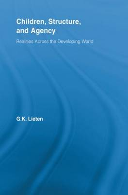 Children, Structure and Agency Realities Across the Developing World by G. K. Lieten