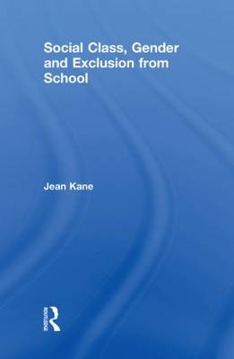 Social Class, Gender and Exclusion from School by Jean Kane