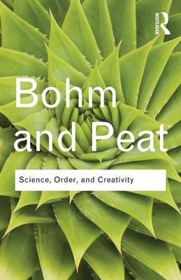 Science, Order and Creativity by David Bohm, F. David Peat