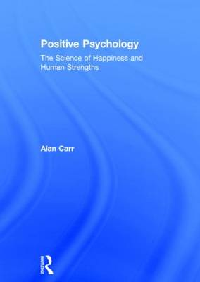Positive Psychology The Science of Happiness and Human Strengths by Alan Carr