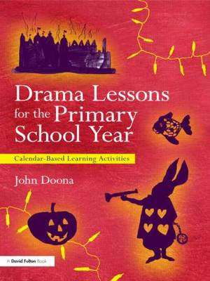 Drama Lessons for the Primary School Year Calendar Based Learning Activities by John (North West Drama Services, UK) Doona