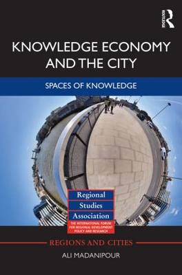 Knowledge Economy and the City Spaces of Knowledge by Ali Madanipour