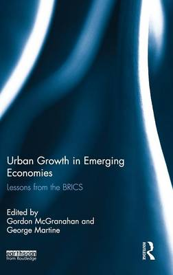 Urban Growth in Emerging Economies Lessons from the BRICS by Gordon (International Institute of Environment and Development (IIED), UK) McGranahan