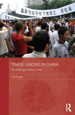Trade Unions in China The Challenge of Labour Unrest by Tim Pringle