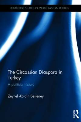 The Circassian Diaspora in Turkey A Political History by Zeynel Abidin Besleney