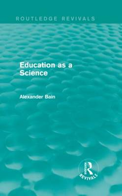 Education as a Science by Alexander Bain
