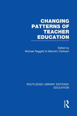 Changing Patterns of Teacher Education by Michael Raggett