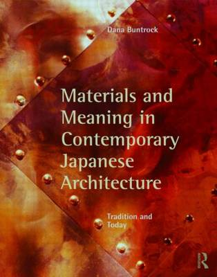 Materials and Meaning in Contemporary Japanese Architecture Tradition and Today by Dana Buntrock