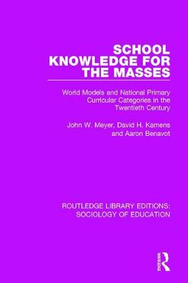 School Knowledge for the Masses World Models and National Primary Curricular Categories in the Twentieth Century by John W. Meyer, David H. Kamens, Aaron Benavot
