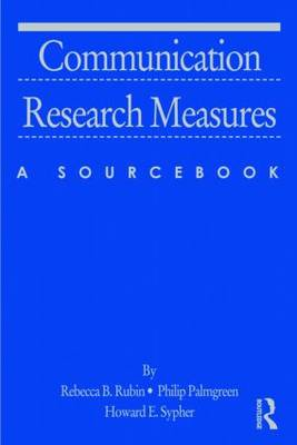 Communication Research Measures A Sourcebook by Rebecca B. Rubin, Philip Palmgreen, Howard E. Sypher